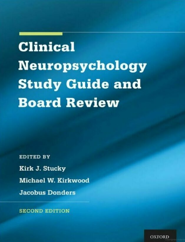 Clinical Neuropsychology Study Guide and Board Review, edited by Kirk Stucky PsyD, et al.